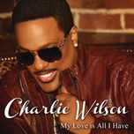 my love is all i have (single) - charlie wilson