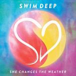she changes the weather - swim deep
