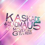move for me (gta remix) (single) - kaskade, deadmau5