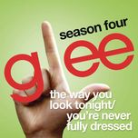 the way you look tonight / you're never fully dressed without a smile (glee cast version) (single) - glee cast