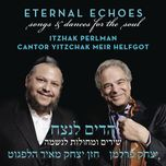 eternal echoes: songs and dances for the soul - itzhak perlman, cantor yitzchak meir helfgot