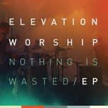 nothing is wasted (ep) - elevation worship