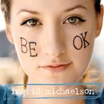 be ok - ingrid michaelson