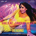 halkat jawani (single) - sunidhi chauhan