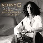 i'm in the mood for love ... the most romantic melodies of all time - kenny g