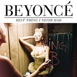 best thing i never had (single) - beyonce