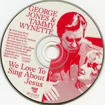 we love to sing about jesus - george jones, tammy wynette