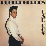 bad boy - robert gordon