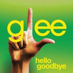 hello, goodbye (glee cast version) (single) - glee cast