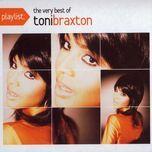 playlist: the very best of toni braxton - toni braxton