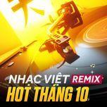 nhac viet remix hot thang 10 - dj