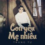 con yeu me nhieu (single) - trung tu