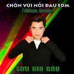 chon vui noi dau edm (single) - luu gia bao