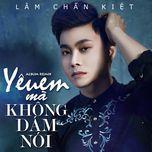 yeu em ma khong dam noi (album remix) - lam chan kiet