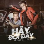hay doi day - onlyc, lou hoang