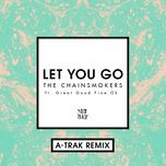 let you go (a-trak remix) (single)  - the chainsmokers, great good fine ok