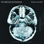 dear agony - breaking benjamin
