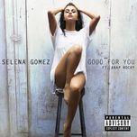 good for you (single)  - selena gomez, a$ap rocky