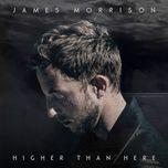 higher than here - james morrison