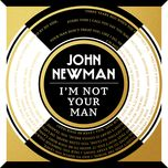 i'm not your man (single) - john newman