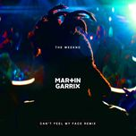 can't feel my face (martin garrix remix) (single)  - the weeknd