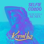 selfie colado (dj detonna remix) (single) - karol ka