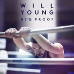 85% proof (deluxe version re-release)  - will young