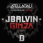 ginza (atellagali in da house remix) (single)  - j balvin