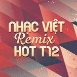 nhac viet remix hot thang 12 - dj