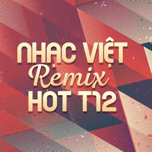 Nhạc Việt Remix Hot Tháng 12