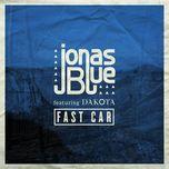 fast car (single)  - jonas blue, dakota