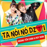 ta noi no dzui (single) - hoang yen chibi, huy nam