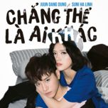 chang the la ai khac (single) - juun dang dung, suni ha linh