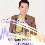 thanh pho buon remix (single) - vo nam nhan