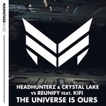 the universe is ours (single) - headhunterz, crystal lake, reunify, kifi