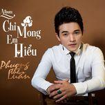 chi mong em hieu - phuong the luan