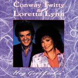hey good lookin' - loretta lynn, conway twitty