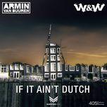 if it ain't dutch (single) - armin van buuren, w&w
