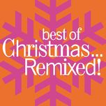 best of christmas... remixed! - v.a