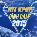 hit k-pop duoc nghe nhieu nhat 2015 - v.a