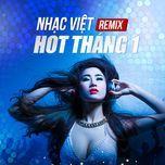 nhac viet remix hot thang 1 - dj