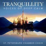 tranquillity - voices of deep calm - st.petersburg chamber choir