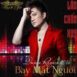 bay mat nguoi (dance remix 2016) - lam chan huy
