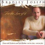 for the love of it - bradley joseph