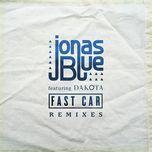 fast car (remixes ep) - jonas blue, dakota