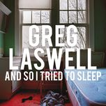 and so i tried to sleep (single)  - greg laswell