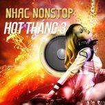 nhac nonstop hot thang 3 - dj