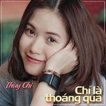 chi la thoang qua (single) - thuy chi