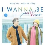 I Wanna Be Your Love (Single)