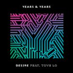 desire (single)  - years & years, tove lo